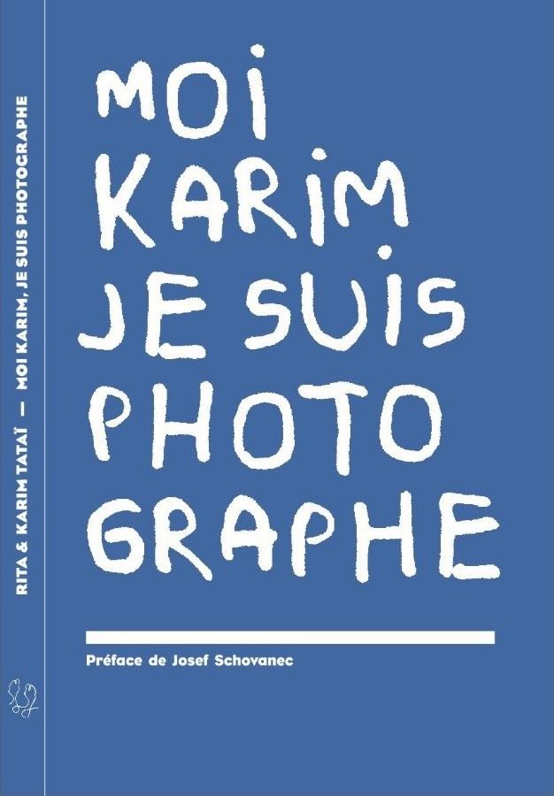 Moi Karim je suis photographe, Rita et Karim TATAI, Editions Un bout de chemin